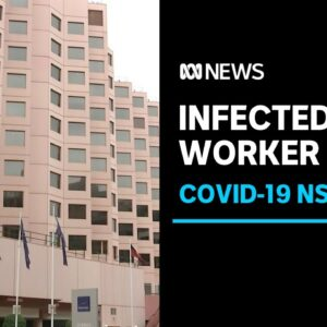 NSW hotel quarantine worker in Sydney tests positive to COVID-19 | ABC News